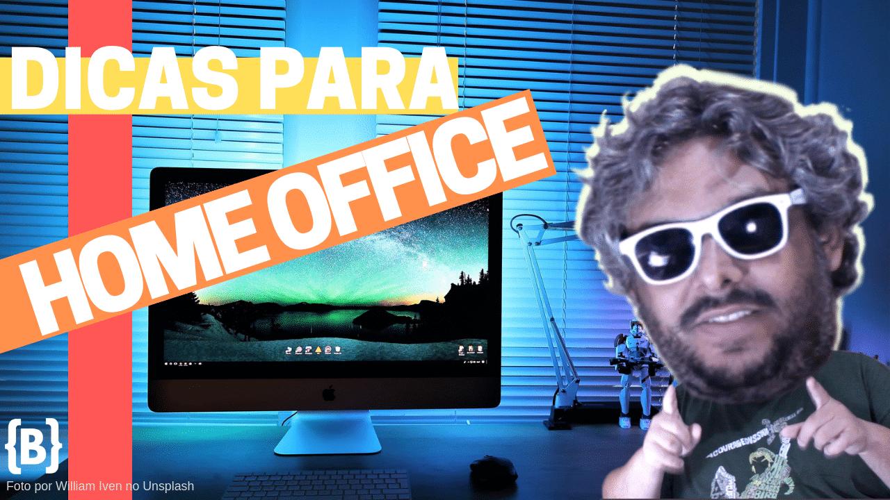 5 Dicas pra quem trabalha home office